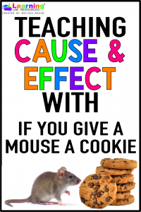Teach cause and effect with If You Give A Mouse A Cookie using these three activity ideas!